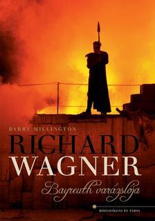 Richard Wagner - Bayreuth varázslója
